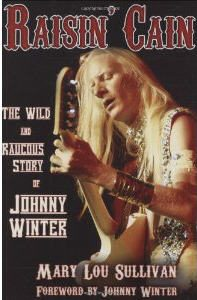 Raisin' Cain: Johnny Winter Story by Mary Lou Sullivan