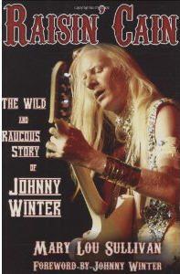 Raisin' Cain: Johnny Winter Story by Mary Lou Sullivan